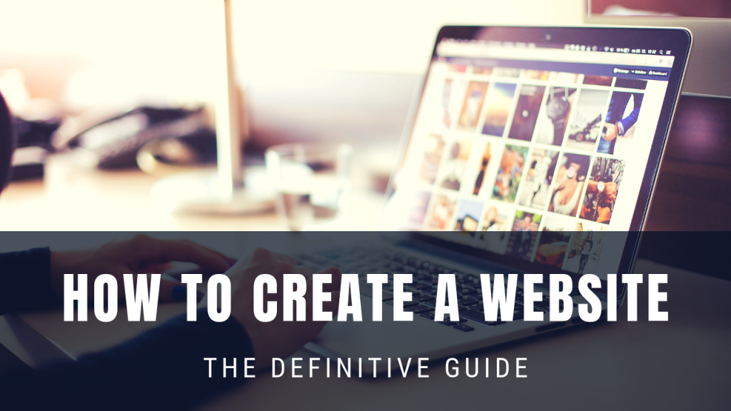 How To Create A Website: The Definitive guide (2019 update)